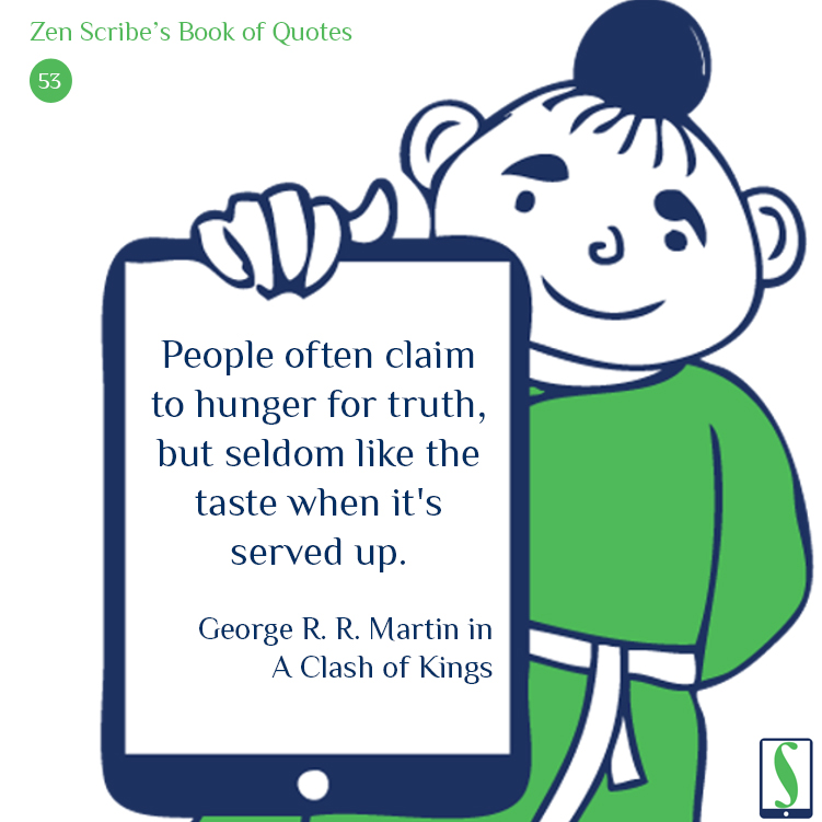 People often claim to hunger for truth, but seldom like the taste when it's served up.